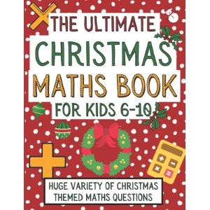 The Ultimate Christmas Maths Book For Kids 6-10: Christmas Gift For 6-10 Year Old Children Who Are L... Paperback, Independently Published, English, 9798699357703